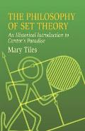 Philosophy of Set Theory An Historical Introduction to Cantors Paradise