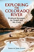 Exploring the Colorado River Firsthand Accounts by Powell & His Crew