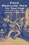 From Medicine Man to Doctor The Story of the Science of Healing