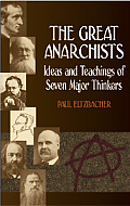 Great Anarchists Ideas & Teachings of Seven Major Thinkers