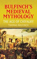Bulfinch's Medieval Mythology: The Age of Chivalry Cover