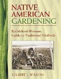 Native American Gardening Buffalobird Womans Guide to Traditional Methods