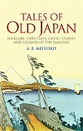Tales of Old Japan : Folklore, Fairy Tales, Ghost Stories and Legends of the Samurai (05 Edition)
