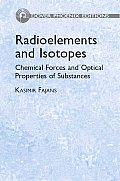 Radioelements and Isotopes: Chemical Forces and Optical Properties of Substances (Dover Phoenix Editions)
