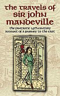 Travels of Sir John Mandeville The Fantastic 14th Century Account of a Journey to the East