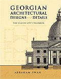 Georgian Architectural Designs & Details The Classic 1757 Stylebook