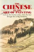 Chinese on the Art of Painting Texts by the Painter Critics from the Han Through the Ching Dynasties