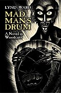 Mad Mans Drum A Novel In Woodcuts