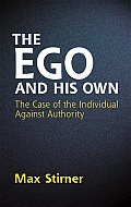 Ego and His Own : the Case of the Individual Against Authority (05 Edition)