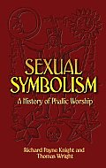 Sexual Symbolism A History of Phallic Worship