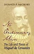 No Ordinary Man: the Life and Times of Miguel De Cervantes (06 Edition)