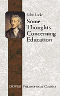 Some Thoughts Concerning Education: Including of the Conduct of the Understanding (Philosophical Classics)