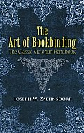 The Art of Bookbinding: The Classic Victorian Handbook