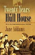 Twenty Years at Hull House With Autobiographical Notes