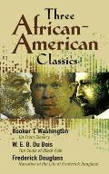 Three African American Classics Up from Slavery The Souls of Black Folk Narrative of the Life of Frederick Douglass
