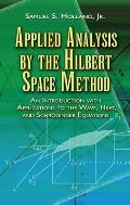 Applied Analysis by the Hilbert Space Method An Introduction with Applications to the Wave Heat & Schrodinger Equations