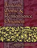 Fantastic Gothic and Renaissance Ornament Cover