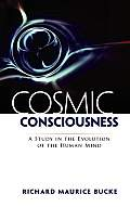 Cosmic Consciousness: A Study in the Evolution of the Human Mind a Study in the Evolution of the Human Mind