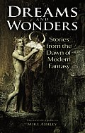 Dreams & Wonders: Stories From The Dawn Of Modern Fantasy by Mike Ashley
