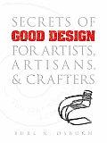 Secrets of Good Design for Artists, Artisans & Crafters