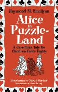 Alice in Puzzle Land A Carrollian Tale for Children Under Eighty