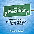 Place Called Peculiar Stories about Unusual American Place Names