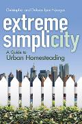 Extreme Simplicity Homesteading In The City