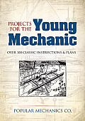 Projects for the Young Mechanic: Over 250 Classic Instructions & Plans (Dover Fun and Games for Children)