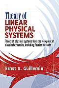Theory of Linear Physical Systems: Theory of Physical Systems from the Viewpoint of Classical Dynamics, Including Fourier Methods (Dover Books on Physics)