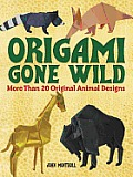 Origami Gone Wild: More Than 20 Original Animal Designs