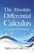 The Absolute Differential Calculus (Calculus of Tensors) (Absolute)
