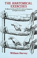 The Anatomical Exercises: de Motu Cordis and de Circulatione Sanguinis in English Translation