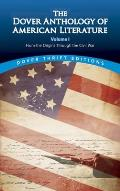 Dover Thrift Editions #1: The Dover Anthology of American Literature, Volume I: From the Origins Through the Civil War