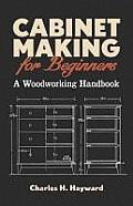 Cabinet Making for Beginners: A Woodworking Handbook