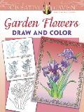 Creative Haven Garden Flowers Draw and Color (Creative Haven Coloring Books)