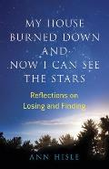 My House Burned Down and Now I Can See the Stars: Reflections on Losing and Finding