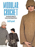 Modular Crochet The Revolutionary Method for Creating Custom Designed Pullovers