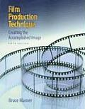 Film Production Technique : Creating the Accomplished Image (5TH 09 Edition)