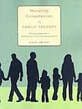 Mastering Competencies in Family Therapy Mastering Competencies in Family Therapy A Practical Approach to Theories & Clinical Case Documentaa Pract