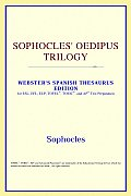 Sophocles' Oedipus Trilogy (Webster's Spanish Thesaurus Edition)