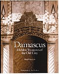 Damascus Hidden Treasures Of The Old Cit