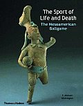 The Sport of Life and Death: The Mesoamerican Ballgame