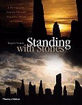 Standing with Stones: A Photographic Journey Through Megalithic Britain & Ireland