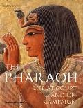 The Pharaoh: Life at Court and on Campaign Cover