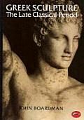Greek Sculpture: The Late Classical Period and Sculpture in Colonies and Overseas (World of Art) Cover