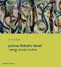 Jackson Pollock's Mural: Energy Made Visible
