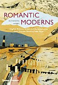 Romantic Moderns English Writers Artists & the Imagination from Virginia Woolf to John Piper