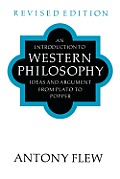 An Introduction To Western Philosophy: Ideas & Argument From Plato To Popper (Revised) by Antony Flew