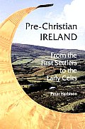 Pre Christian Ireland From the First Settlers to the Early Celts