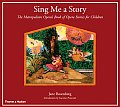 Sing Me a Story The Metropolitan Operas Book of Opera Stories for Children